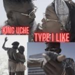 "[Video] King Uche – ""Type I Like"""