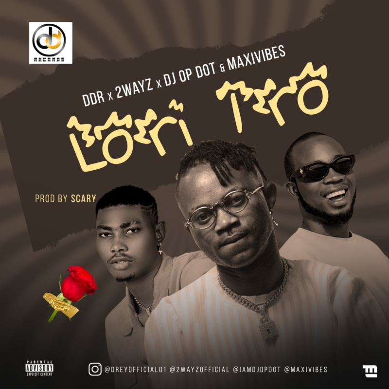 "DDR x 2ways – ""Lori Iro"" ft. DJ OP Dot x Maxivibes 1"