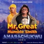 "[Audio + Video] Mr Great – ""Amarachukwu Remix"" ft. Humblesmith"
