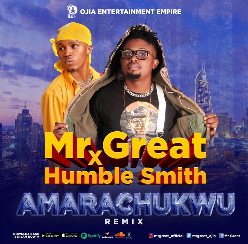 "[Audio + Video] Mr Great – ""Amarachukwu Remix"" ft. Humblesmith"