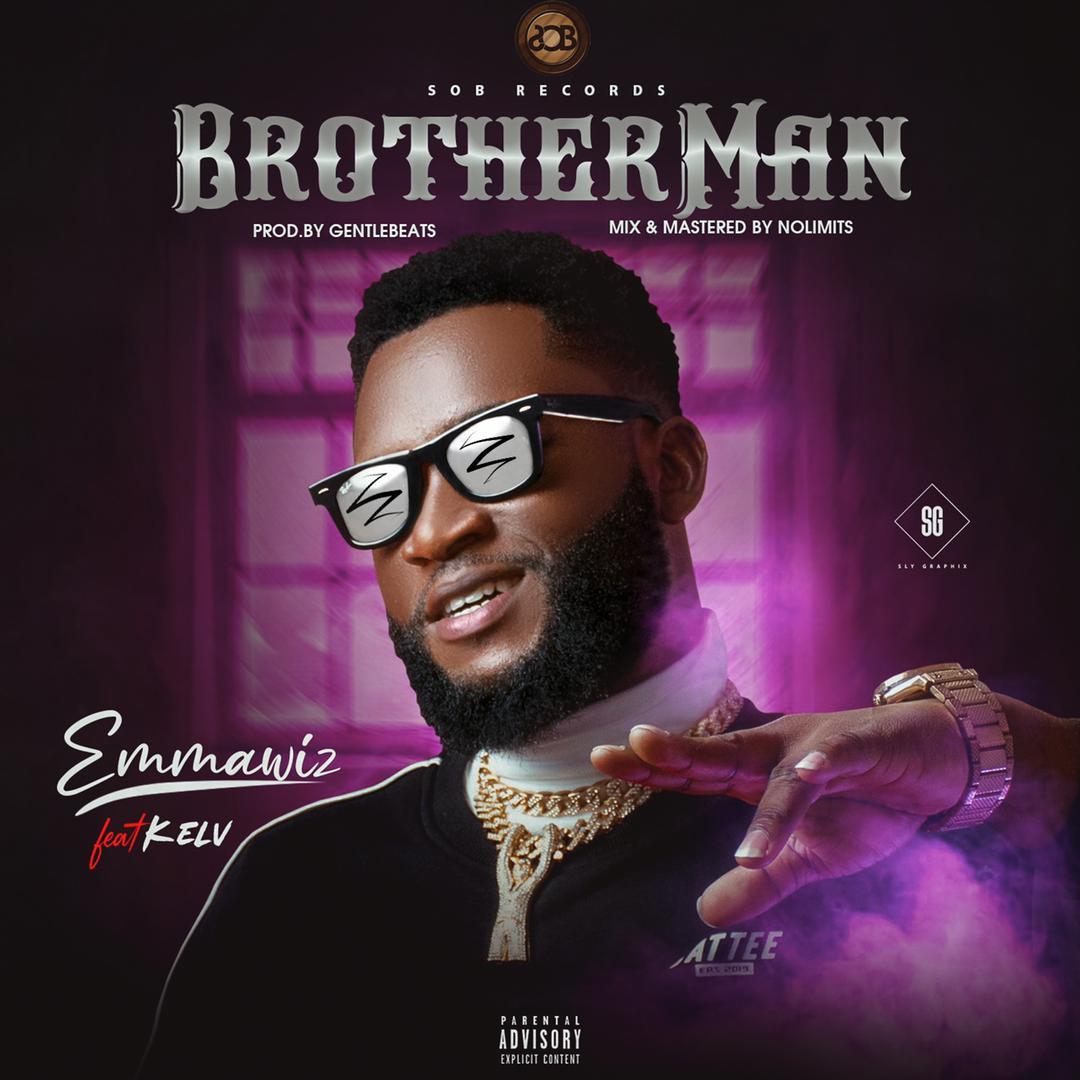 """Emmawiz – """"BrotherMan"""" ft. Kelv 1"""