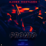 "Ajebo Hustlers – ""Pronto"" ft. Omah Lay"
