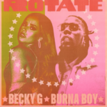 "Becky G x Burna Boy – ""Rotate"""