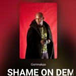 """Gorimakpa – """"Shame On Dem"""""""
