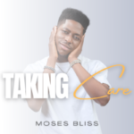 """Moses Bliss – """"Taking Care"""""""