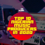Top 10 Nigerian Music Producers Of 2020