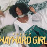 """Pheelz – """"Wayward Girl"""""""