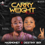 """Maxi Money"" Recruits ""Destiny Boy"" For ""Carry Weight"" (Remix)"
