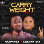 """Maxi Money"" Recruits ""Destiny Boy"" For ""Carry Weight"" (Remix)"