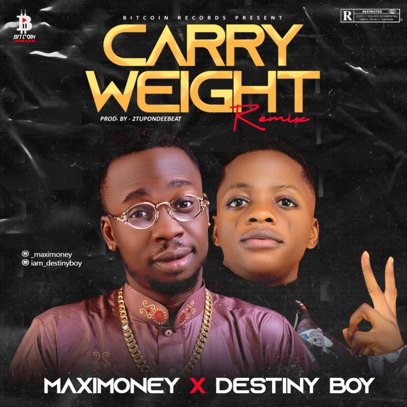 Maxi money Destiny Boy Carry Weight (Remix)