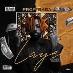 """Proff Baba"" Drops A New Seasoning Single – ""Laye"""