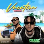 "[Video + Audio] Fexsy – ""Vacation"" (Remix) ft. Peruzzi"