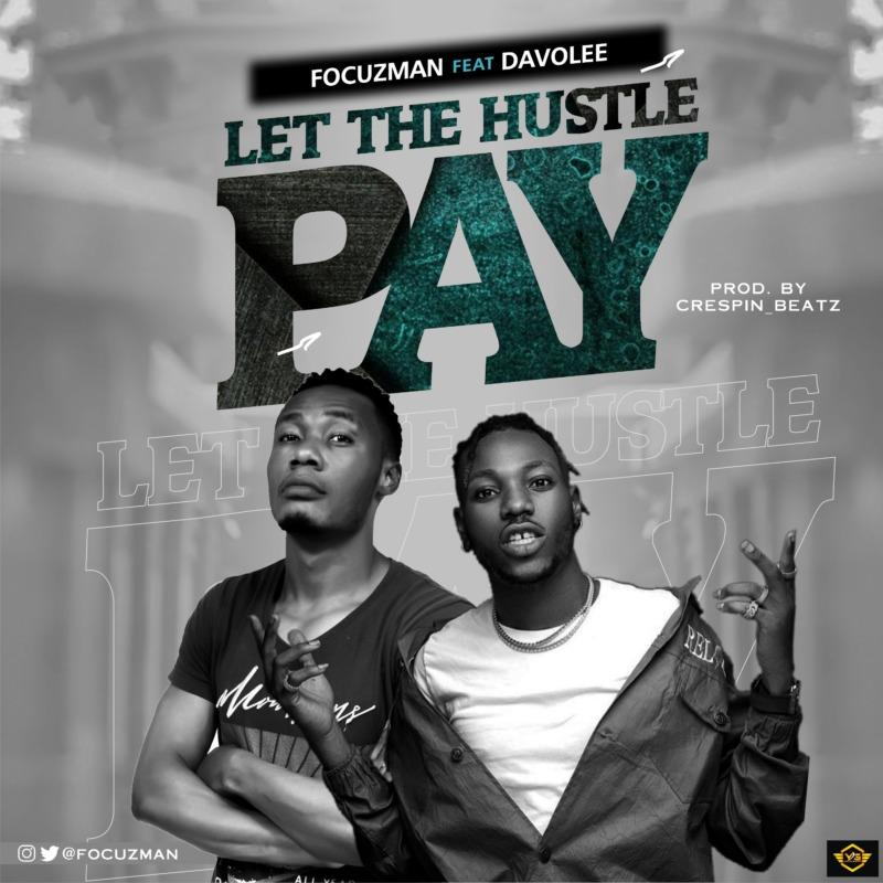 "Focuzman – ""Let The Hustle Pay"" ft. Davolee"