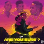 "Lyta – ""Are You Sure"" ft. Zinoleesky, Emo Grae, Naira Marley"