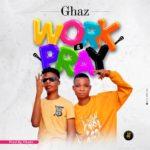 """Ghaz – """"Work & Pray"""""""