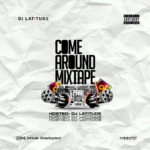 "[Mix] DJ Latitude – ""Come Around Mixtape"""