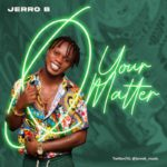 "Jerro B – ""Your Matter"""