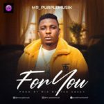 "Mr Purplemusik – ""For You"" (Prod. By Mix Master Garzy)"
