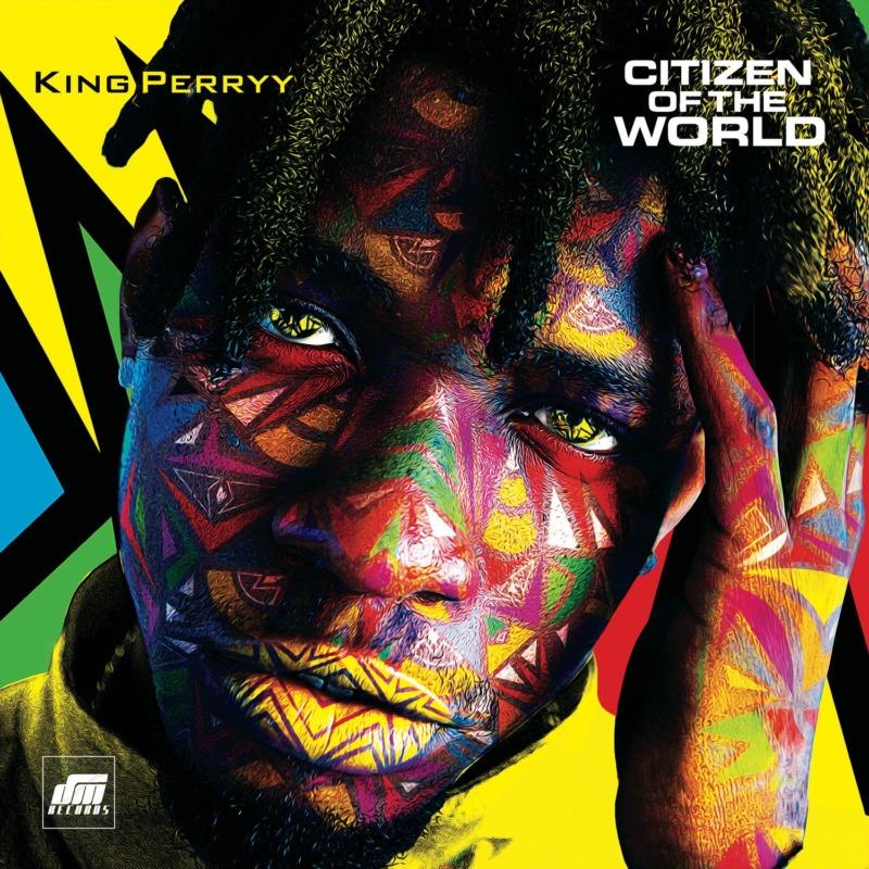 "[Album] King Perryy – ""Citizen Of The World"" ft. Timaya, Phyno…"