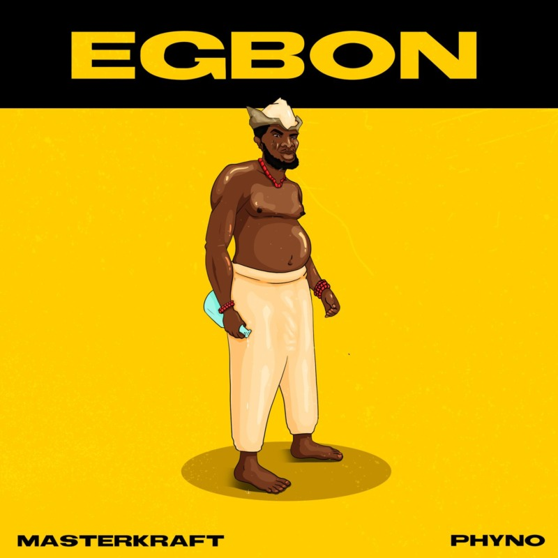 Masterkraft, Phyno Egbon