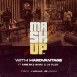 """[Mix] Hardvantage – """"Mash Up"""" ft. Kinetics Band x Dj Tuzo"""