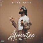 "[EP] Dimi Keye – ""Afrocentric"" ft. Blaqbonez x Mystro"