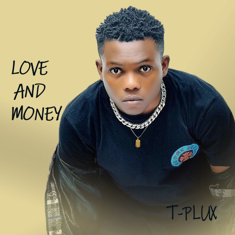 "[EP] T-Plux – ""Love And Money"" ft. Nigga- k"
