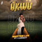 "Martins Luv – ""Ukwu"" ft. 99Drizzy"