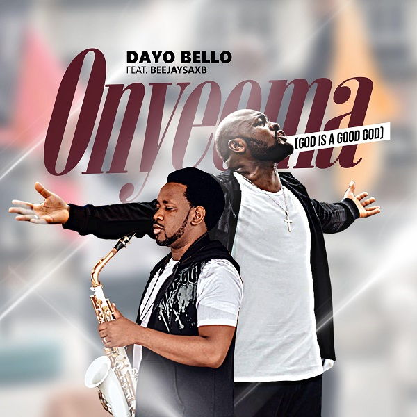 "[Audio + Video] Dayo Bello – ""Onyeoma"" ft. Beejay Sax"