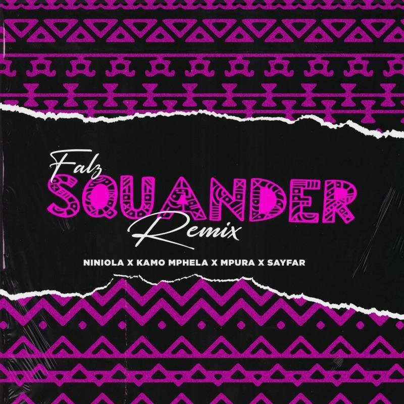 Falz, Kamo Mphela, Mpura Squander (Remix) Niniola Sayfar