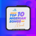 March Madness! Top 10 Hot Nigerian Songs