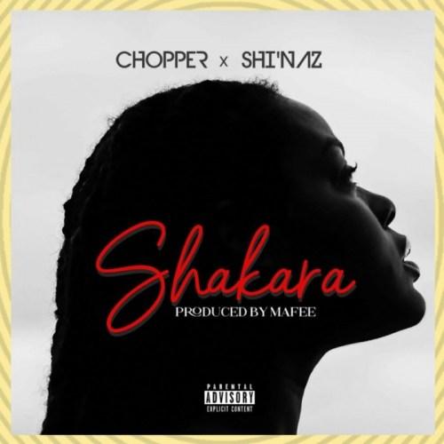 "Chopper – ""Shakara"" ft. Shi'Naz"