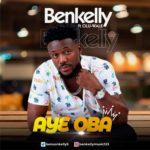 "Benkelly – ""Aye Oba"" ft. Prince Olu-Wale"