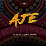 "DJ Big N – ""Aje"" ft. Remy Crown"