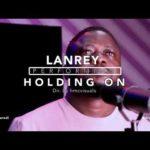 "[Video + Audio] Lanrey – ""Holding On"""