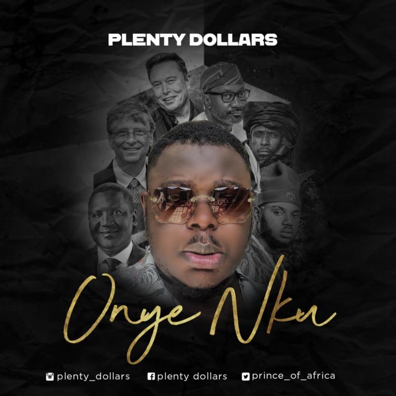 """Plenty Dollars – """"Onye Nku"""""""