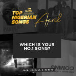 Top Best Nigerian Songs Of April, Which Is Your No.1 Song?