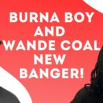 "Wande Coal – ""Wanted"" (Remix) ft. Burna Boy"