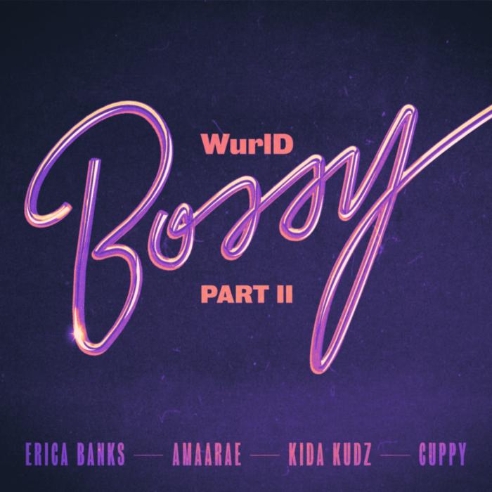WurlD Erica Banks Amaarae Bossy Part II