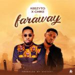 "Keezyto – ""Faraway"" ft. Chike"