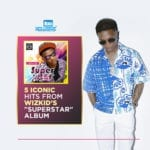"""5 Iconic Hits From The """"Superstar"""" Album by Wizkid"""