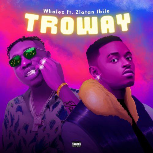"""Whalez x Zlatan – """"Troway"""" (Prod. by Rexxie) #Arewapublisize"""