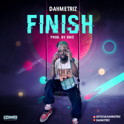 "Dahmetriz – ""Finish"" #Arewapublisize"
