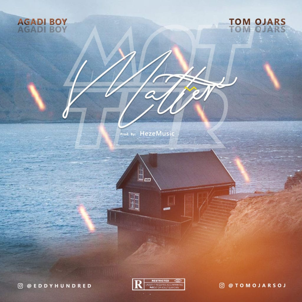 "Tom Ojars – ""Matter"" ft. Agidi Boy #Arewapublisize"