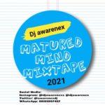 """[Mix] DJ Awarenex – """"Matured Mind Mixtape"""" (2021)"""