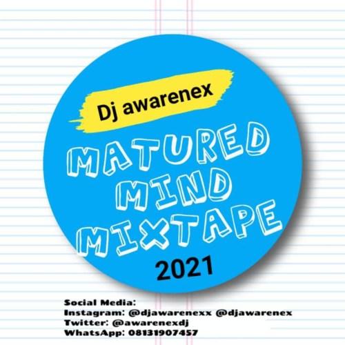 DJ Awarenex Matured Mind Mixtape (2021)