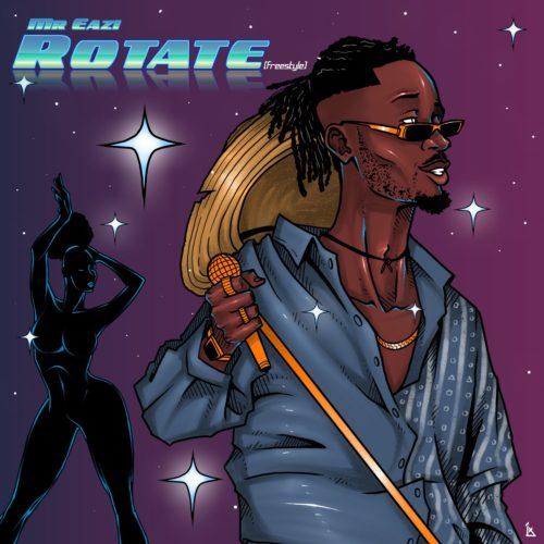 """Mr Eazi – """"Rotate"""" (Freestyle) #Arewapublisize"""