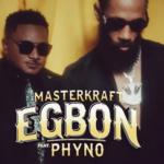 """[Lyrics] Masterkraft x Phyno – """"Egbon LYRICS"""""""