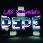 """[Lyrics] LAX x Davido – """"Pepe LYRICS"""""""