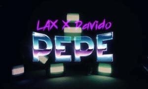 LAX Davido Pepe LYRICS